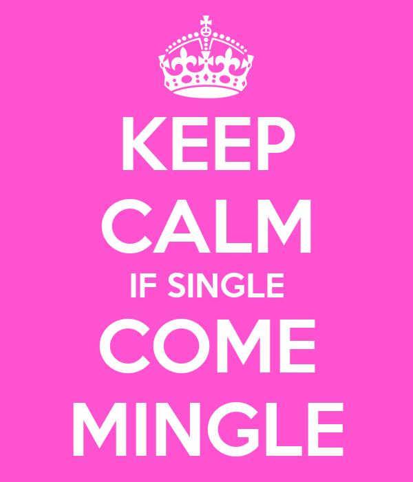 KEEP CALM IF SINGLE COME MINGLE