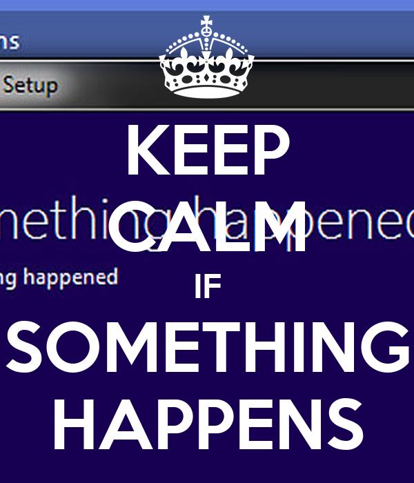 KEEP CALM IF SOMETHING HAPPENS