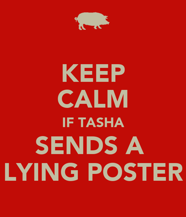 KEEP CALM IF TASHA SENDS A  LYING POSTER
