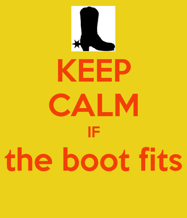 KEEP CALM IF the boot fits