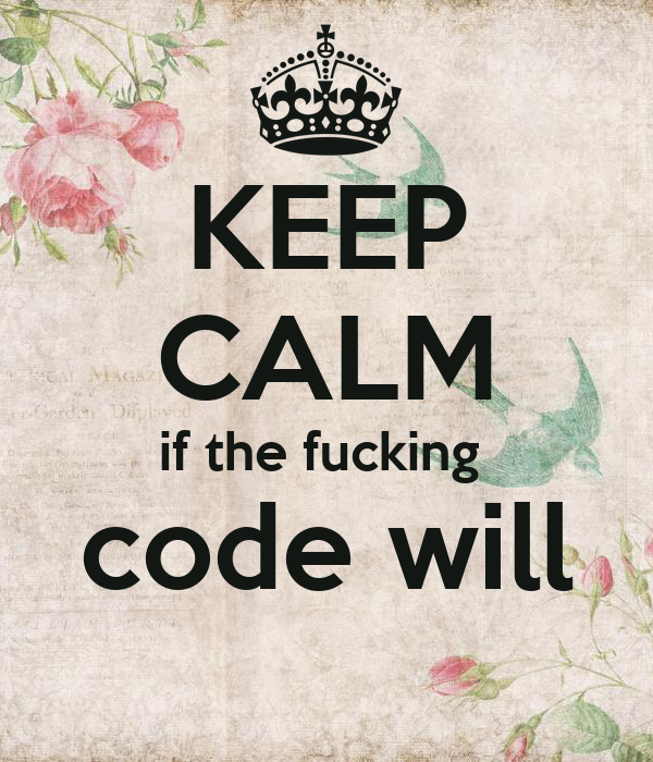 KEEP CALM if the fucking  code will