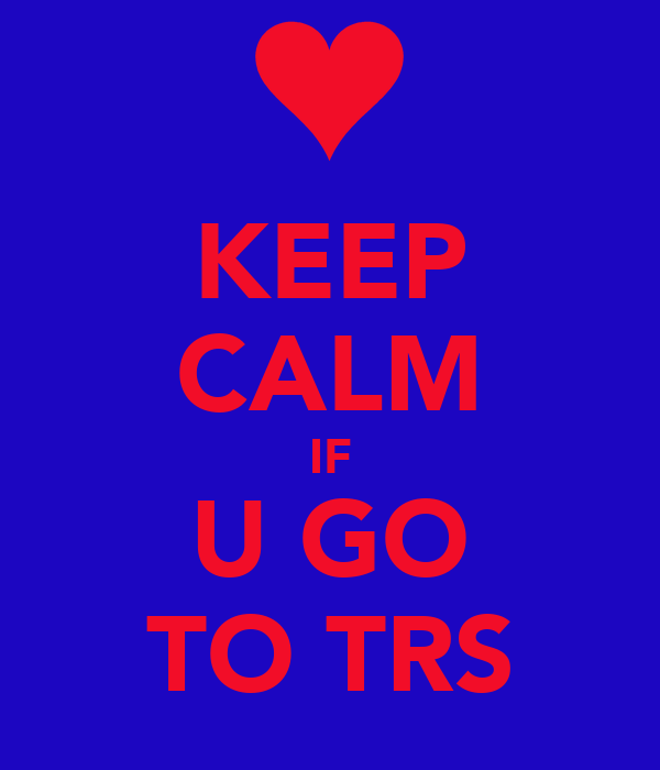 KEEP CALM IF U GO TO TRS