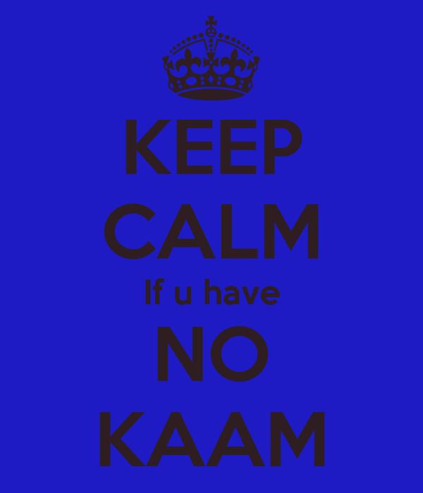 KEEP CALM If u have NO KAAM