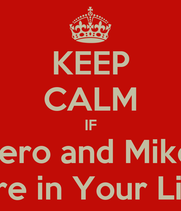 KEEP CALM IF Vero and Mike  Are in Your Life