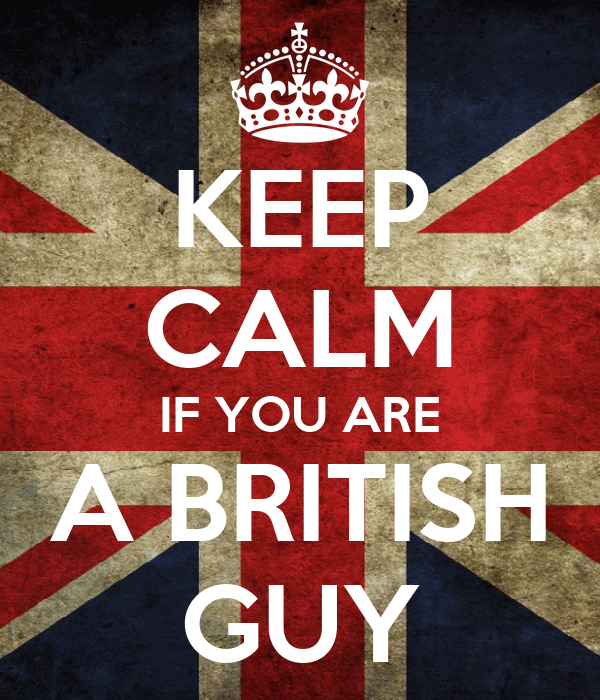KEEP CALM IF YOU ARE A BRITISH GUY