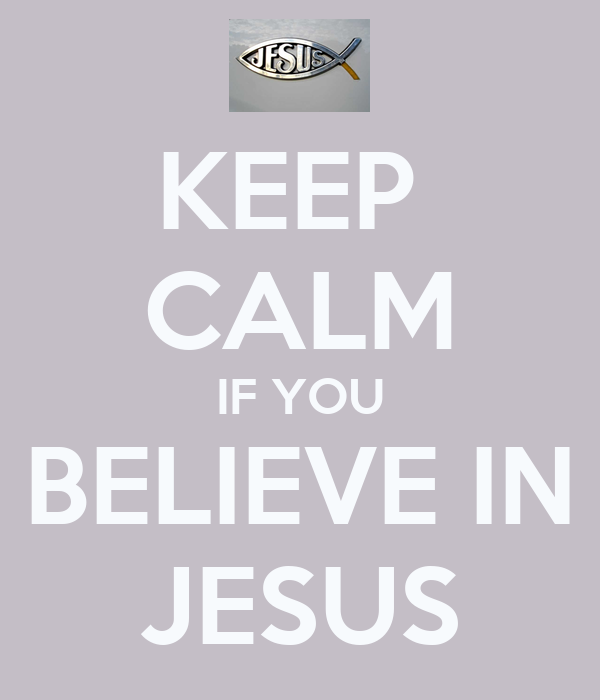 KEEP  CALM IF YOU BELIEVE IN JESUS