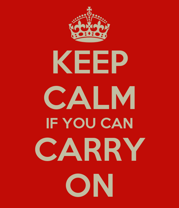 KEEP CALM IF YOU CAN CARRY ON
