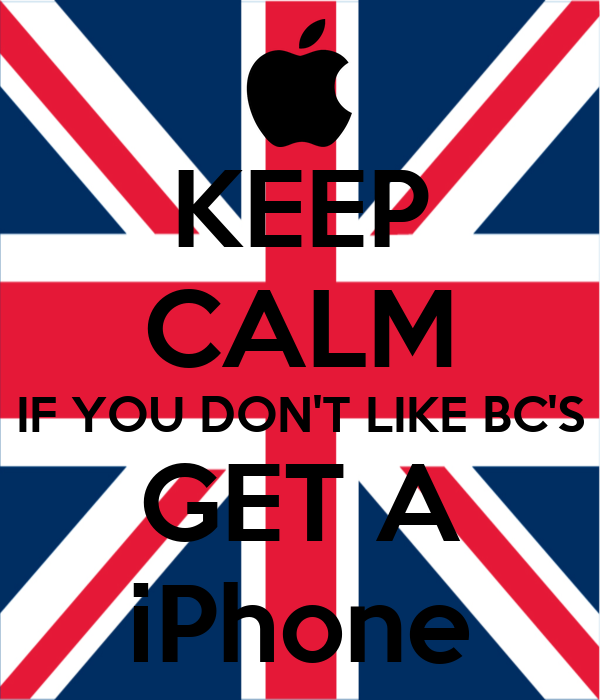 KEEP CALM IF YOU DON'T LIKE BC'S GET A iPhone