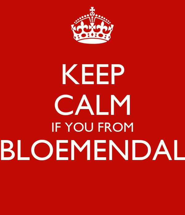 KEEP CALM IF YOU FROM BLOEMENDAL