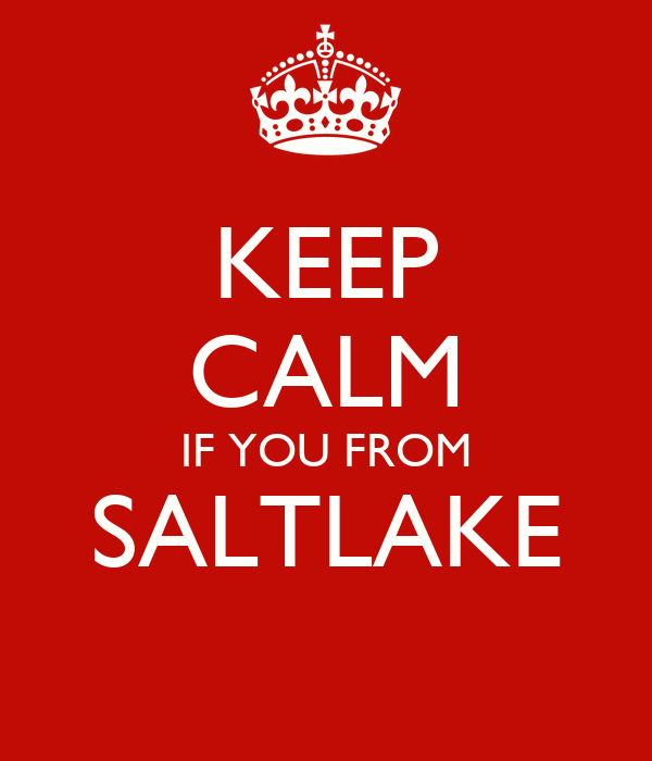KEEP CALM IF YOU FROM SALTLAKE