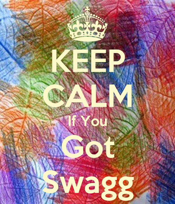 KEEP CALM If You Got Swagg