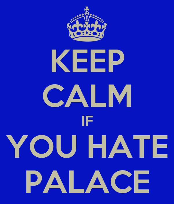 KEEP CALM IF YOU HATE PALACE