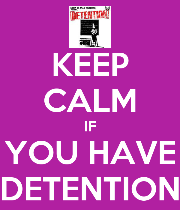 KEEP CALM IF YOU HAVE DETENTION