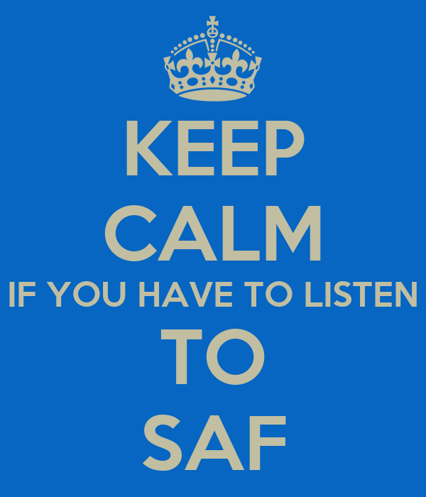KEEP CALM IF YOU HAVE TO LISTEN TO SAF
