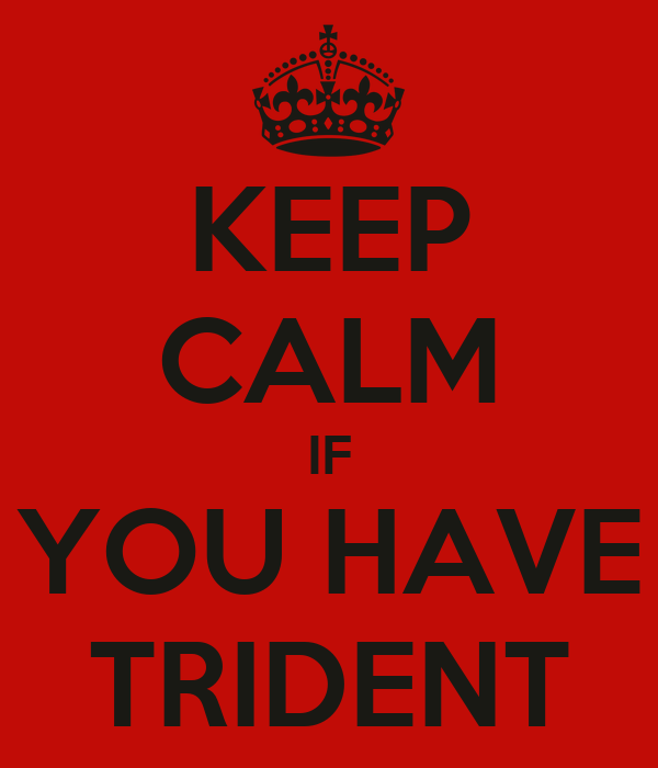 KEEP CALM IF YOU HAVE TRIDENT