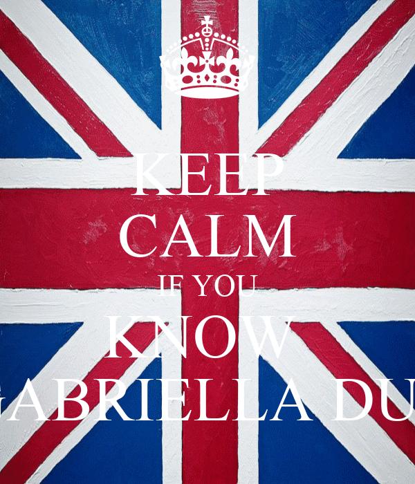 KEEP CALM IF YOU KNOW  GABRIELLA DUP