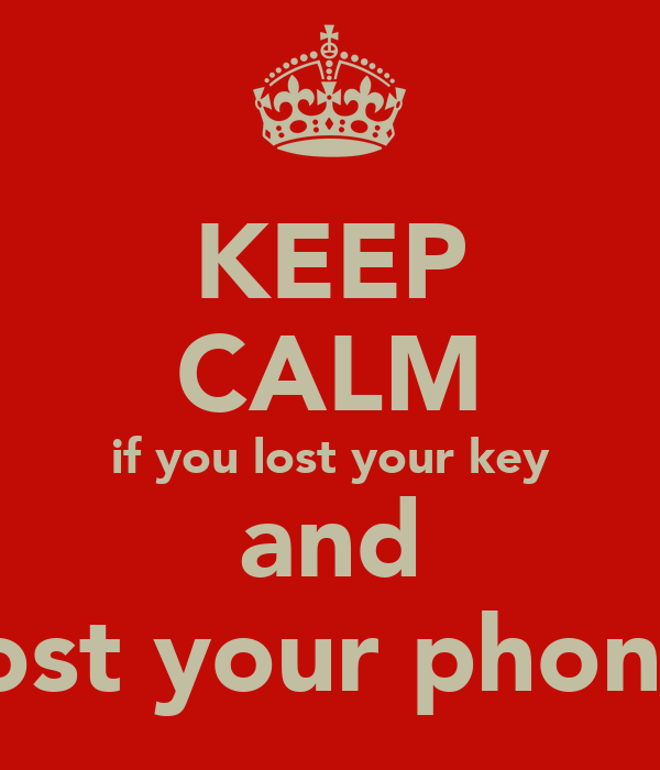 KEEP CALM if you lost your key and lost your phone