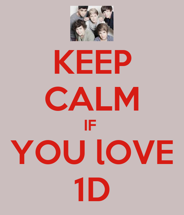 KEEP CALM IF  YOU lOVE 1D