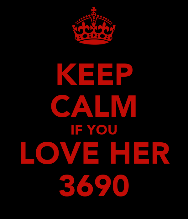 KEEP CALM IF YOU LOVE HER 3690