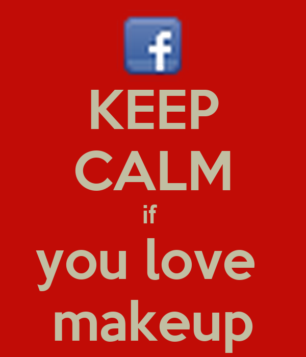 KEEP CALM if  you love  makeup