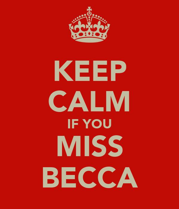 KEEP CALM IF YOU MISS BECCA