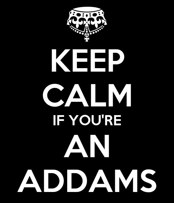 KEEP CALM IF YOU'RE AN ADDAMS