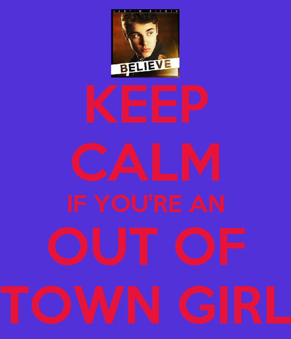 KEEP CALM IF YOU'RE AN OUT OF TOWN GIRL