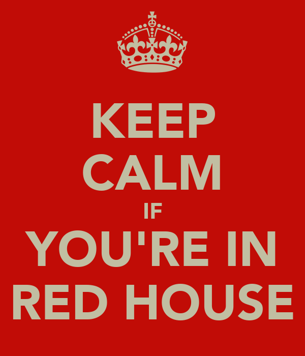 KEEP CALM IF YOU'RE IN RED HOUSE