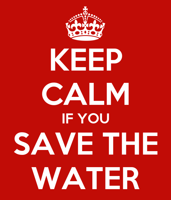 KEEP CALM IF YOU SAVE THE WATER