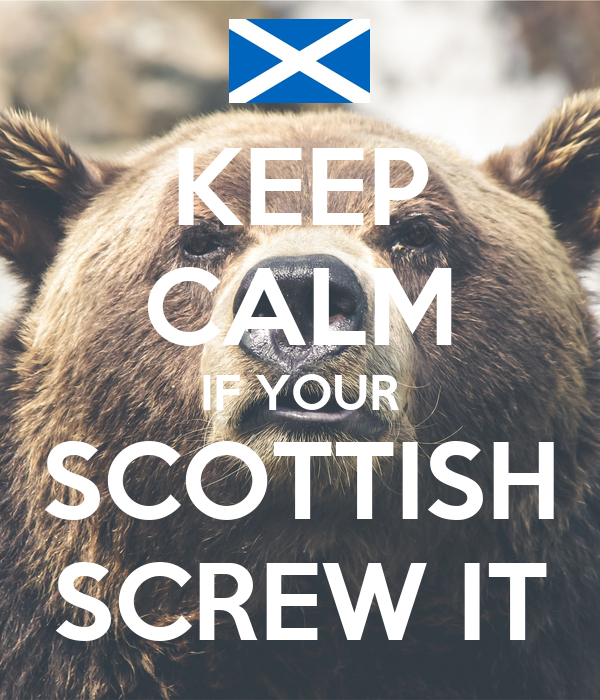 KEEP CALM IF YOUR SCOTTISH SCREW IT