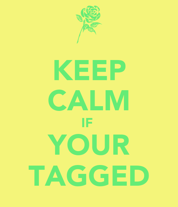 KEEP CALM IF  YOUR TAGGED