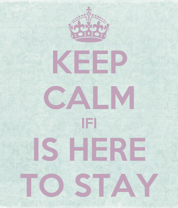 KEEP CALM IFI IS HERE TO STAY