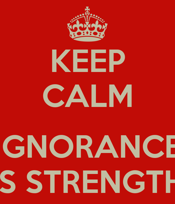 KEEP CALM  IGNORANCE IS STRENGTH