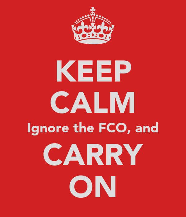 KEEP CALM Ignore the FCO, and CARRY ON
