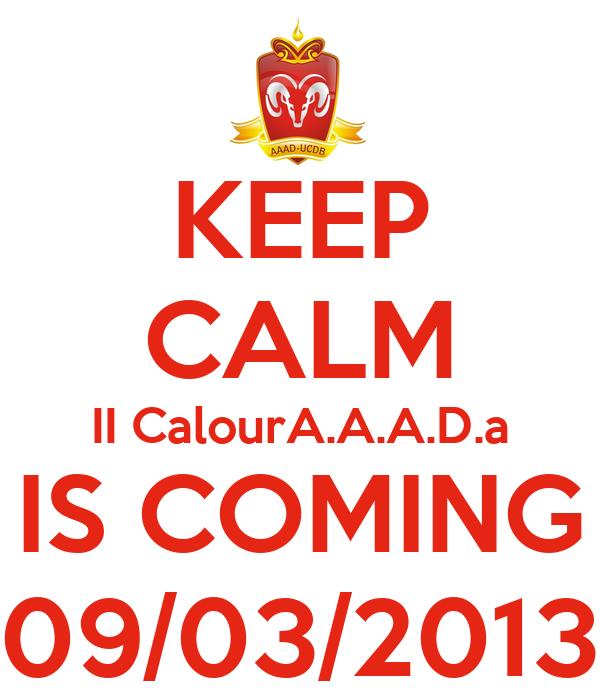 KEEP CALM II CalourA.A.A.D.a IS COMING 09/03/2013