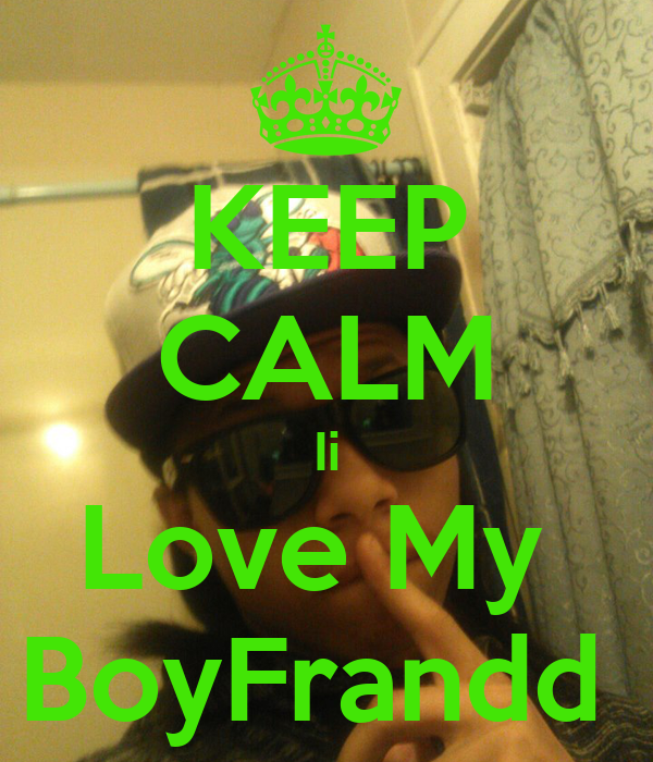 KEEP CALM Ii Love My  BoyFrandd