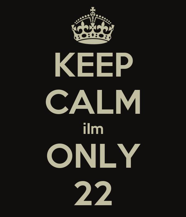 KEEP CALM iIm ONLY 22