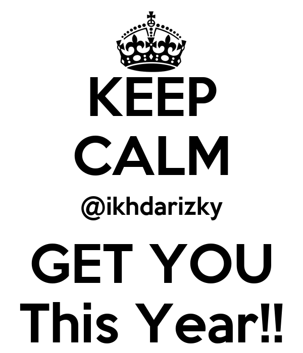 KEEP CALM @ikhdarizky GET YOU This Year!!