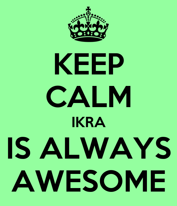 KEEP CALM IKRA IS ALWAYS AWESOME
