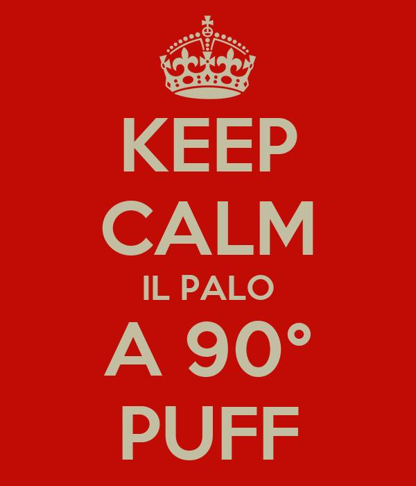 KEEP CALM IL PALO A 90° PUFF