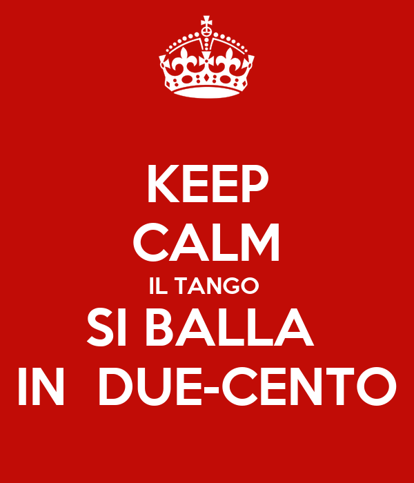 KEEP CALM IL TANGO  SI BALLA  IN  DUE-CENTO