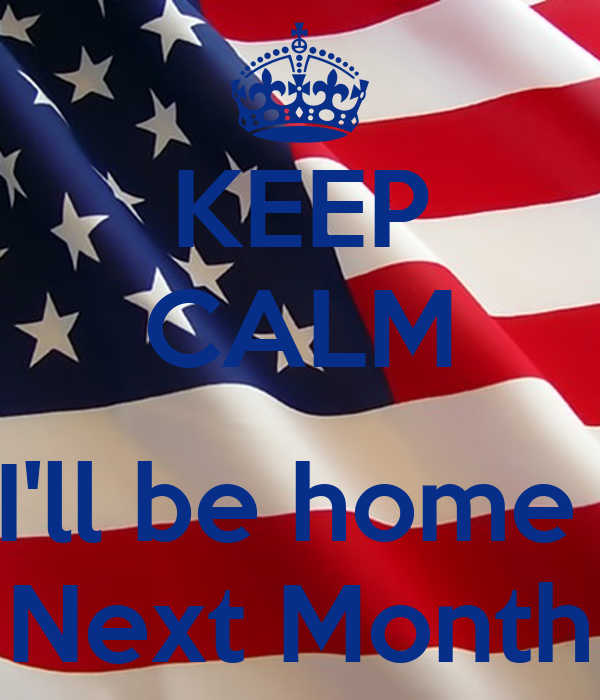 KEEP CALM  I'll be home  Next Month
