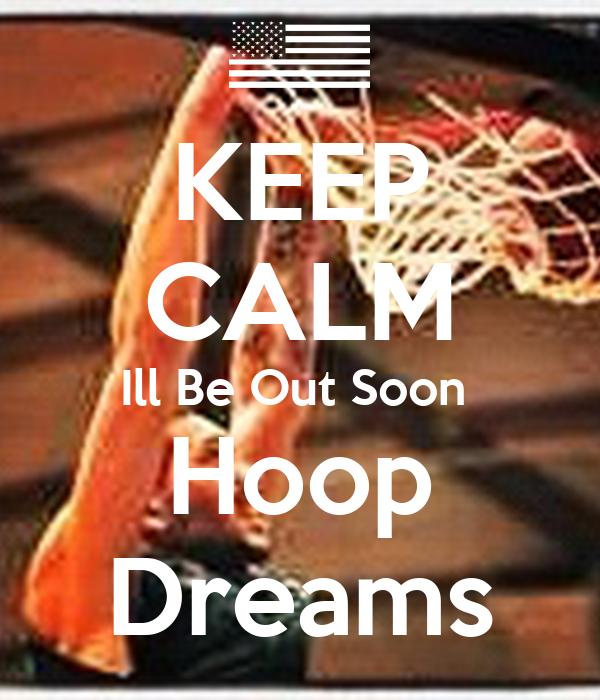 KEEP CALM Ill Be Out Soon  Hoop Dreams