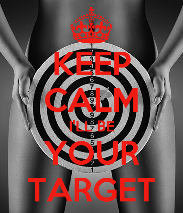 KEEP CALM I'LL BE YOUR TARGET