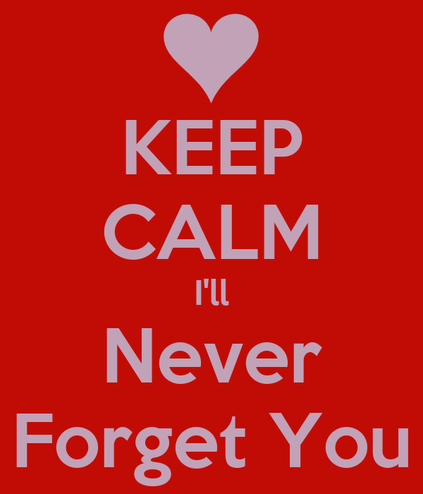 KEEP CALM I'll Never Forget You