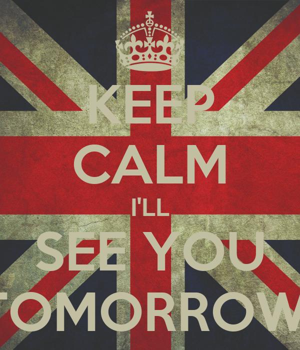 KEEP CALM I'LL SEE YOU TOMORROW