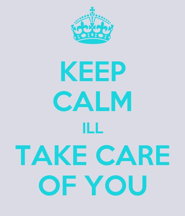 KEEP CALM ILL TAKE CARE OF YOU