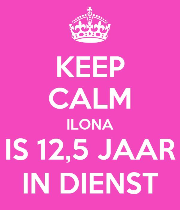 keep calm ilona is 12,5 jaar in dienst poster   er   keep calm-o-matic