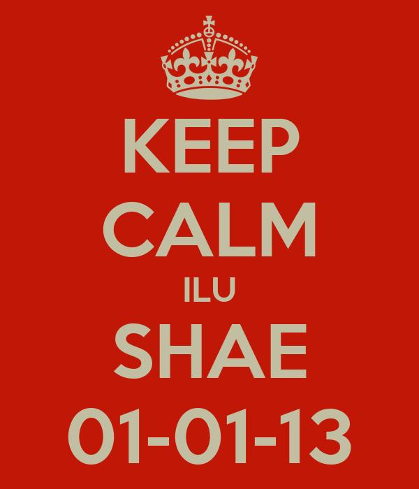 KEEP CALM ILU SHAE 01-01-13