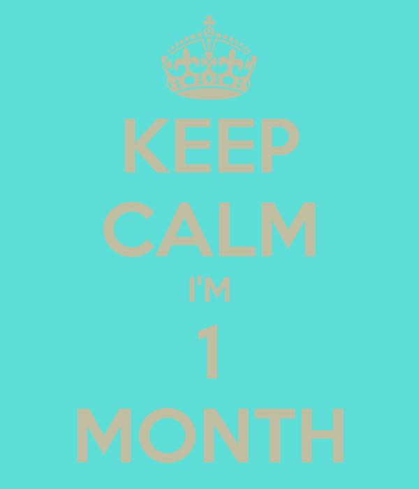 KEEP CALM I'M 1 MONTH